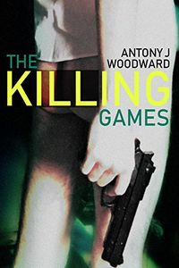The Killing Games by Antony J. Woodward