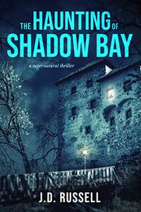 The Haunting of Shadow Bay by J. D. Russell