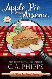 Apple Pie and Arsenic by C. A. Phipps