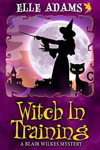 Witch in Training by Elle Adams