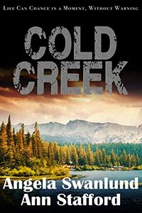 Cold Creek by Angela Swanlund and Ann Stafford