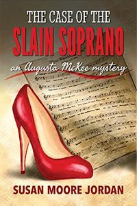 The Case of the Slain Soprano by Susan Moore Jordan