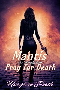Mantis Pray for Death by Hargrove Perth