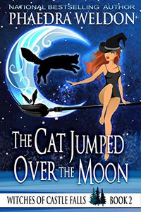 The Cat Jumped Over the Moon by Phaedra Weldon