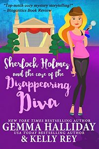 Sherlock Holmes and the Case of the Disappearing Diva by Gemma Halliday and Kelly Rey