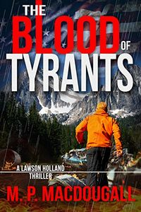 The Blood of Tyrants by M. P. MacDougall
