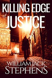 Killing Edge of Justice by William Jack Stephens