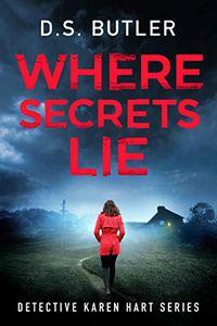Where Secrets Lie by D. S. Butler