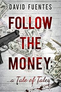 Follow the Money by David Fuentes