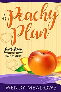 A Peachy Plan by Wendy Meadows