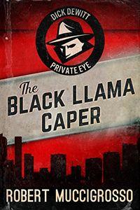 The Black Llama Caper by Robert Muccigrosso