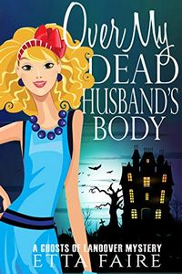 Over My Dead Husband's Body by Etta Faire