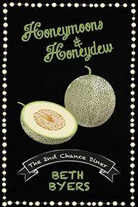 Honeymoons & Honeydew by Beth Byers