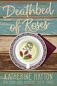 Deathbed of Roses by Katherine Hayton