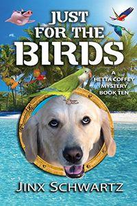 Just for the Birds by Jinx Schwartz