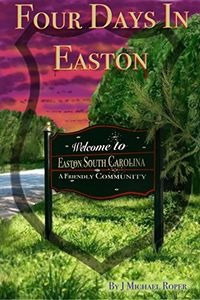 Four Days in Easton by J. Michael Roper