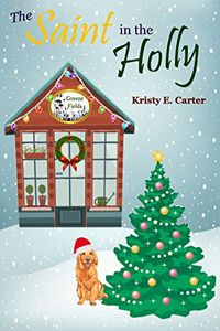The Saint in the Holly by Kristy E. Carter