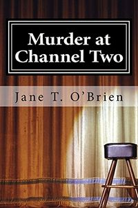 Murder at Channel Two by Jane T. O'Brien