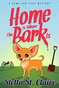 Home is Where the Bark Is by Stella St. Clair