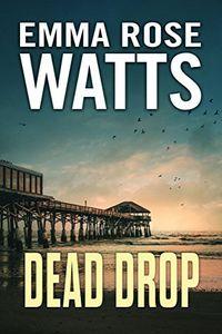 Dead Drop by Emma Rose Watts
