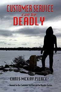 Customer Service Can Be Deadly by Chris McKay Pierce