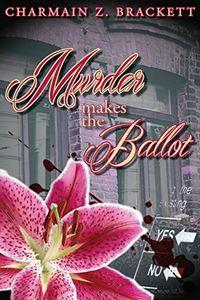 Murder Makes the Ballot by Charmain Z. Brackett