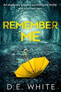 Remember Me by D. E. White