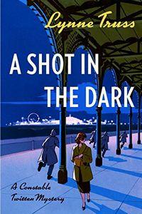 A Shot in the Dark by Lynne Truss