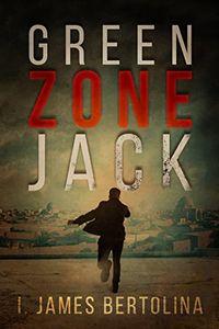 Green Zone Jack by I. James Bertolina