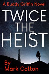 Twice the Heist by Mark Cotton
