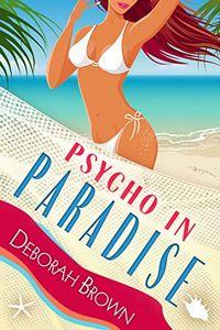 Psycho in Paradise by Deborah Brown