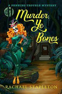 Murder, Ye Bones by Rachael Stapleton