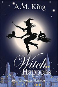 Witch Happens by A. M. King