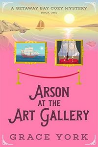 Arson at the Art Gallery by Grace York