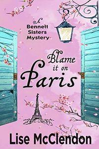 Blame It on Paris by Lise McClendon