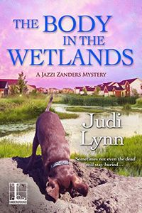 The Body in the Wetlands by Judi Lynn