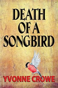 Death of a Songbird by Yvonne Crowe