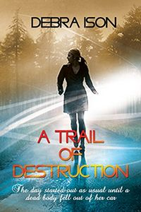A Trail of Destruction by Debra Ison