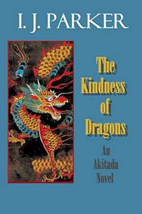 The Kindness of Dragons by I. J. Parker