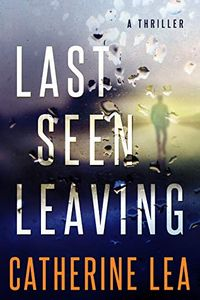 Last Seen Leaving by Catherine Lea