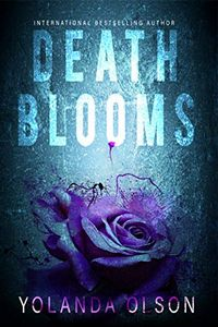 Death Blooms by Yolanda Olsen