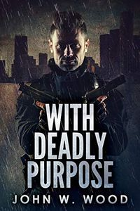 With Deadly Purpose by John W. Wood