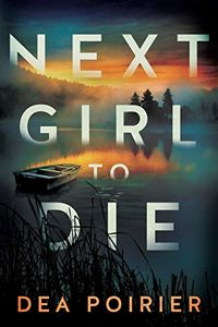 Next Girl to Die by Dea Poirer