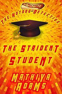 The Strident Student by Mathiya Adams