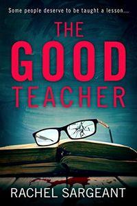 The Good Teacher by Rachel Sargeant