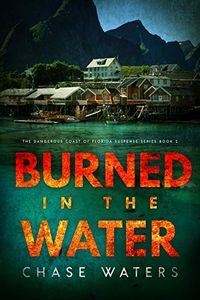 Burned in the Water by Chase Waters