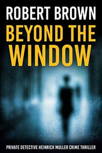 Beyond the Window by Robert Brown