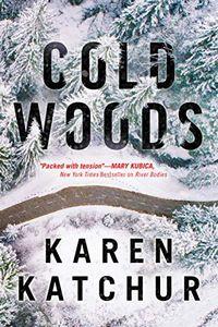 Cold Woods by Karen Katchur