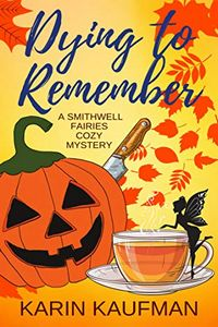 Dying To Remember by Karin Kaufman