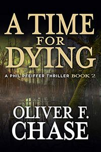 A Time for Dying by Oliver F. Chase